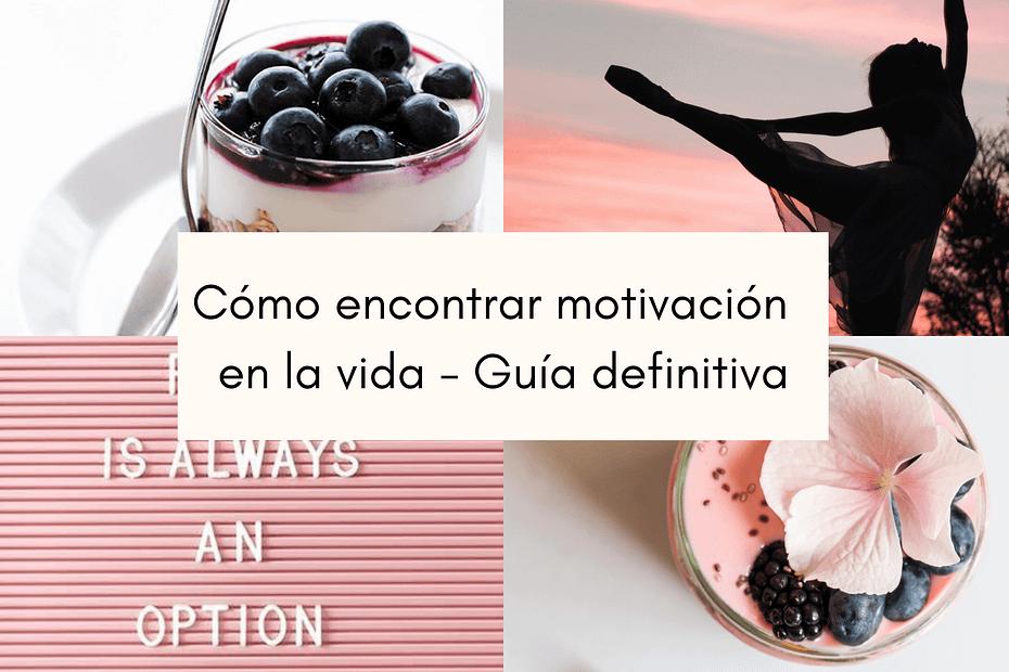 cómo encontrar motivación en la vida - guía definitiva